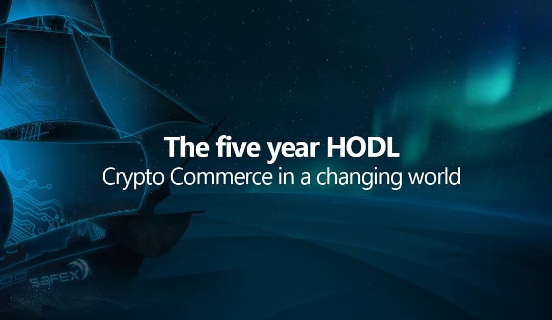 The five year HODL; Crypto Commerce in a changing world